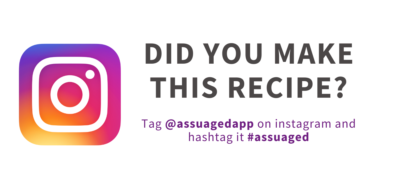 Did you make this recipe?Tag @assuagedapp on instagram and hashtag it #assuaged